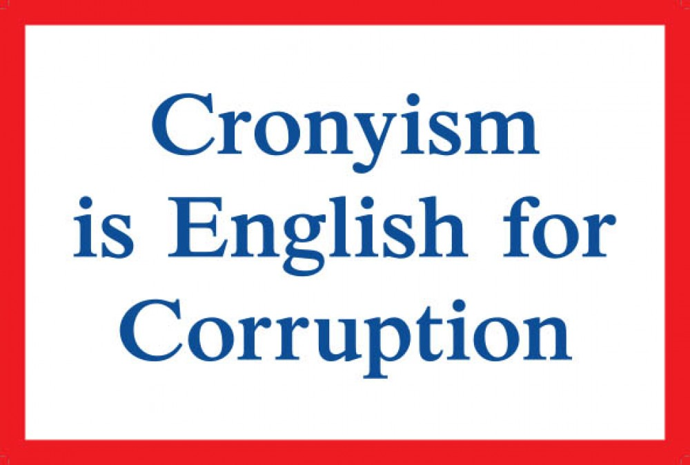 Cronyism is English for Corruption